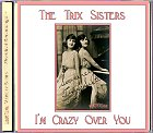 The Trix Sisters - I'm Crazy over You